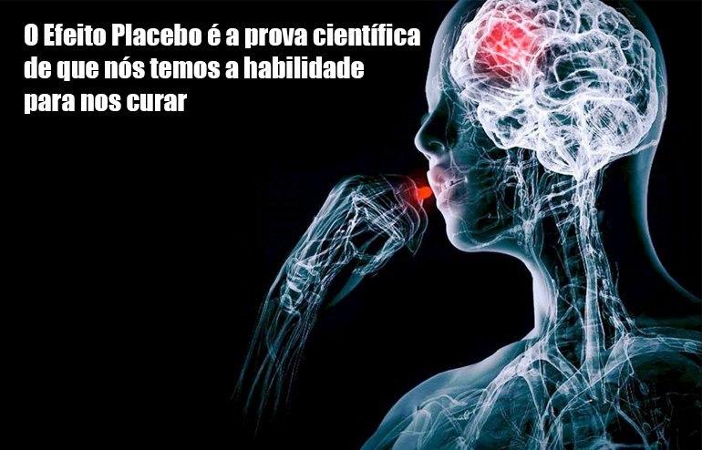 O Efeito Placebo é a prova científica de que nós temos habilidade para nos curar.